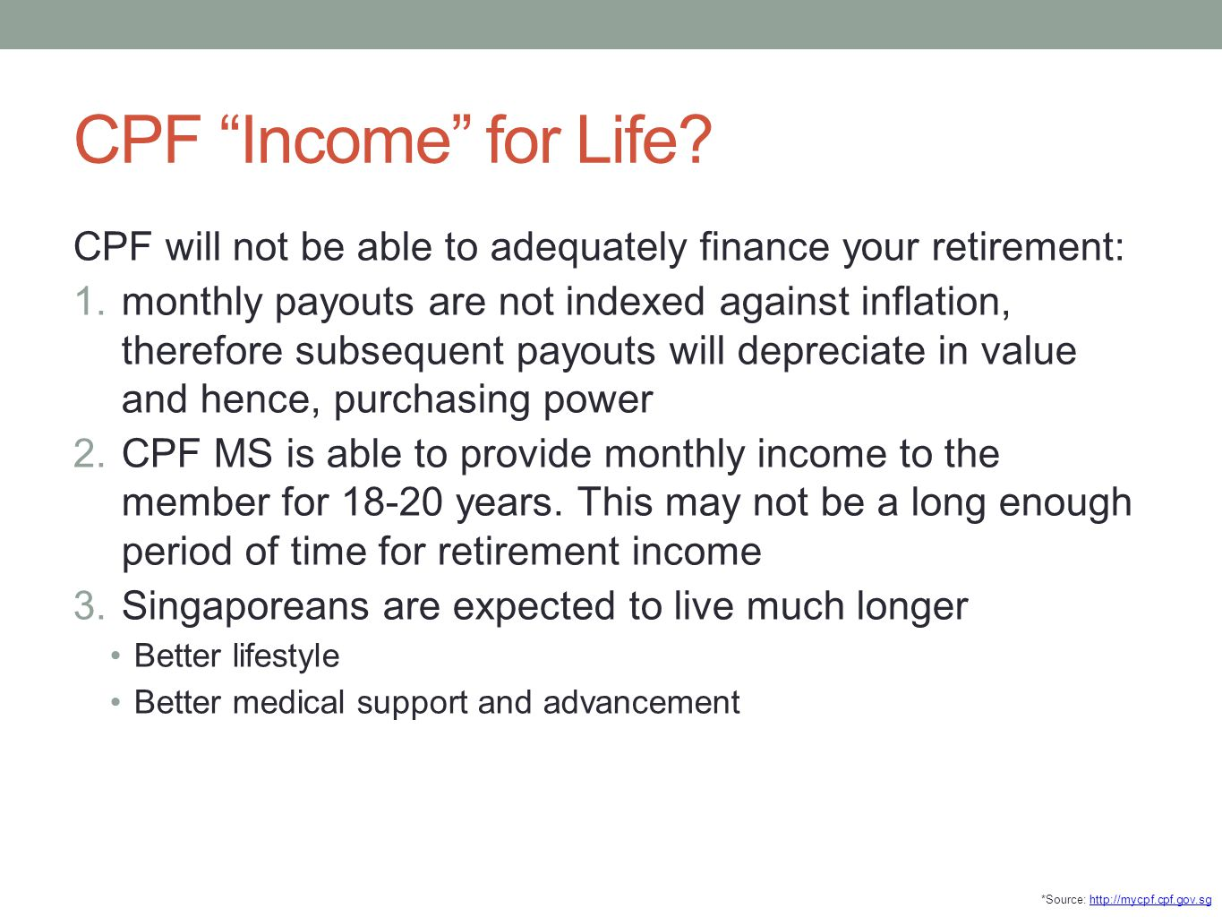 CPF Income for Life CPF will not be able to adequately finance your retirement: