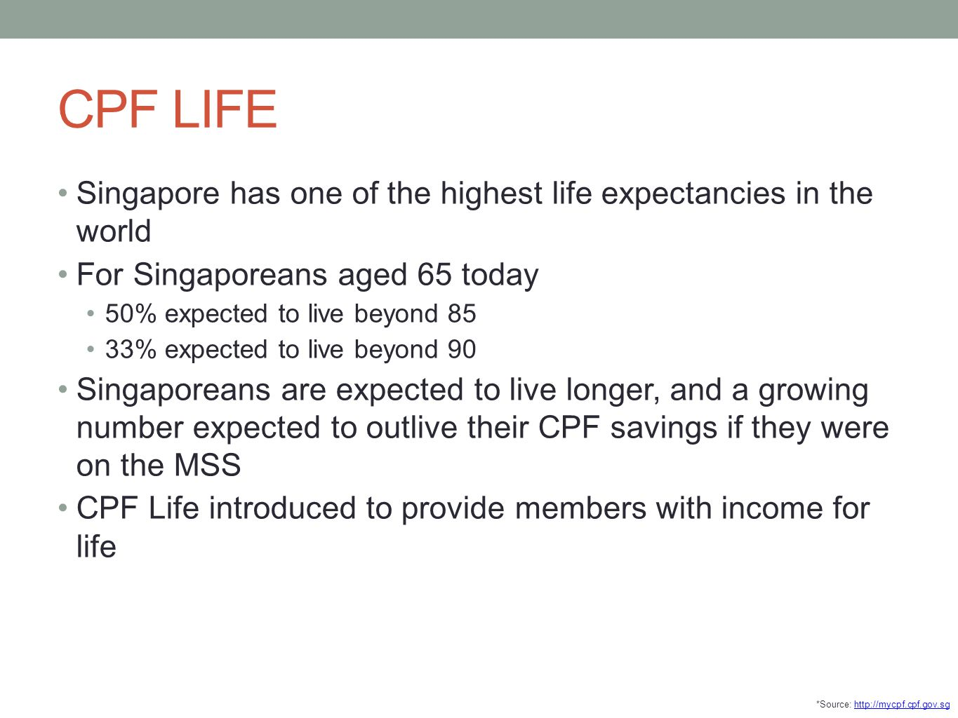 CPF LIFE Singapore has one of the highest life expectancies in the world. For Singaporeans aged 65 today.