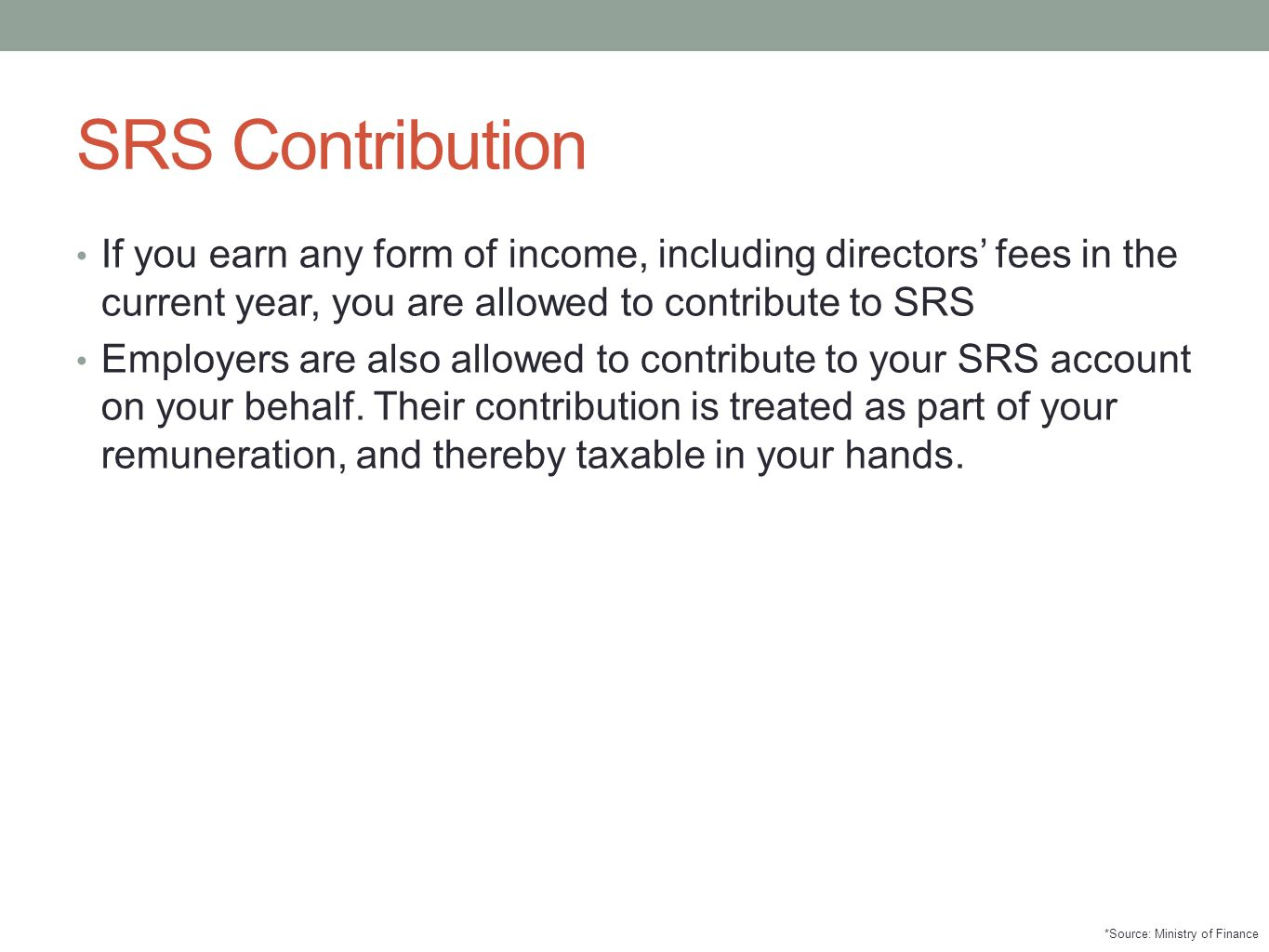 SRS Contribution If you earn any form of income, including directors' fees in the current year, you are allowed to contribute to SRS.