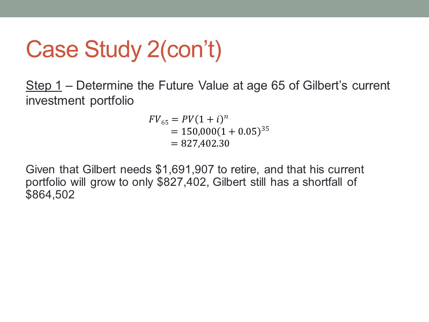 Case Study 2(con't) Step 1 – Determine the Future Value at age 65 of Gilbert's current investment portfolio.