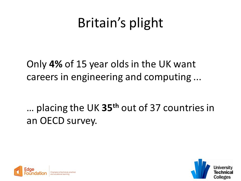 Britain's plight Only 4% of 15 year olds in the UK want careers in engineering and computing ...