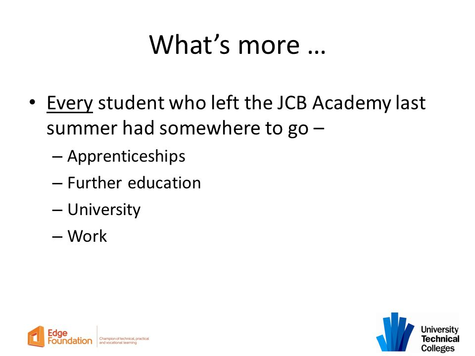 What's more … Every student who left the JCB Academy last summer had somewhere to go – Apprenticeships.