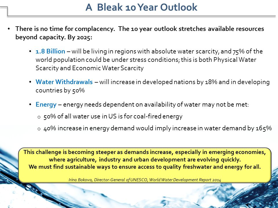 A Bleak 10 Year Outlook There is no time for complacency. The 10 year outlook stretches available resources beyond capacity. By 2025: