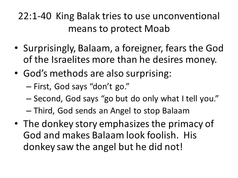 22:1-40 King Balak tries to use unconventional means to protect Moab