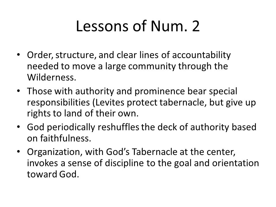 Lessons of Num. 2 Order, structure, and clear lines of accountability needed to move a large community through the Wilderness.