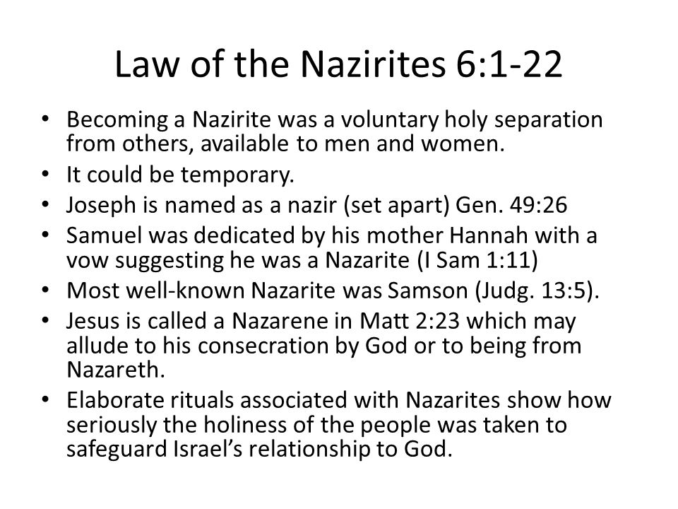 Law of the Nazirites 6:1-22 Becoming a Nazirite was a voluntary holy separation from others, available to men and women.