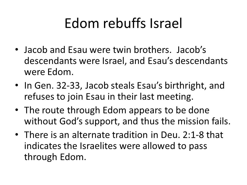 Edom rebuffs Israel Jacob and Esau were twin brothers. Jacob's descendants were Israel, and Esau's descendants were Edom.