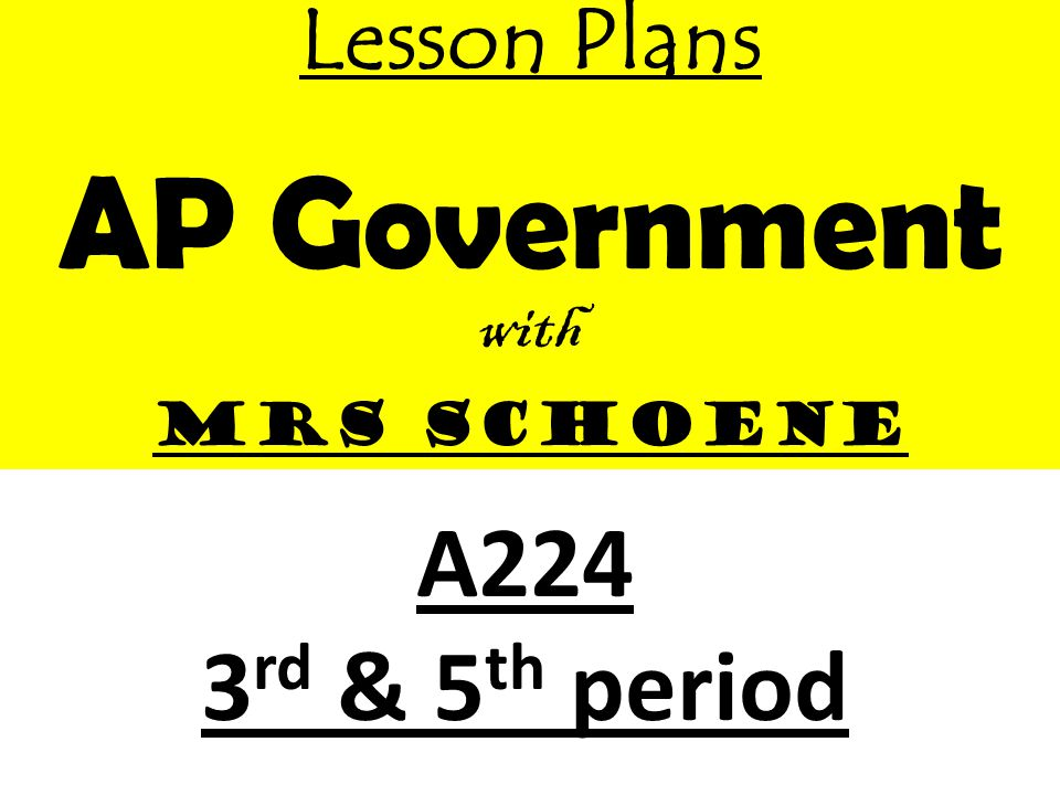 Lesson Plans AP Government with Mrs Schoene A224 3rd & 5th period
