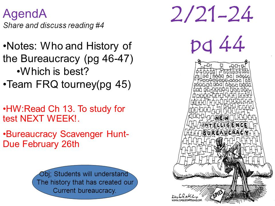 2/21-24 pg 44. AgendA. Share and discuss reading #4. Notes: Who and History of the Bureaucracy (pg 46-47)