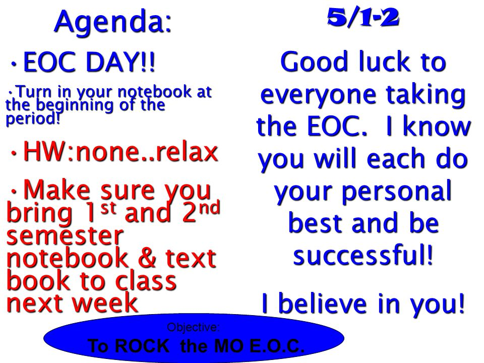 Agenda: EOC DAY!! Turn in your notebook at the beginning of the period! HW:none..relax.