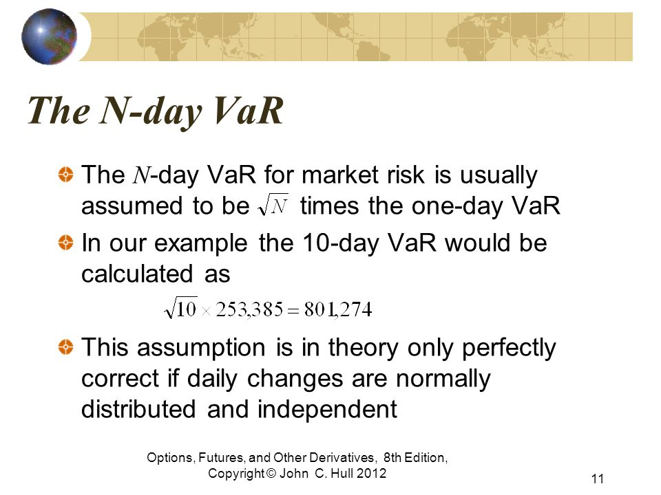 The N-day VaR The N-day VaR for market risk is usually assumed to be times the one-day VaR.