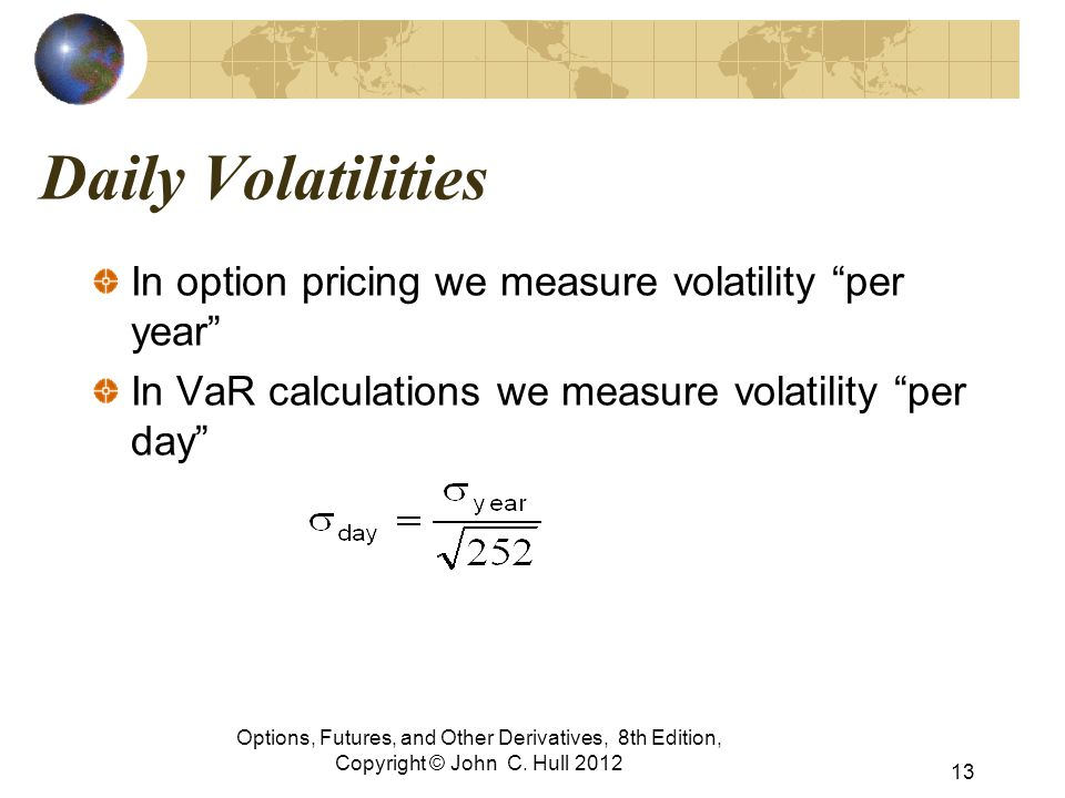 Daily Volatilities In option pricing we measure volatility per year