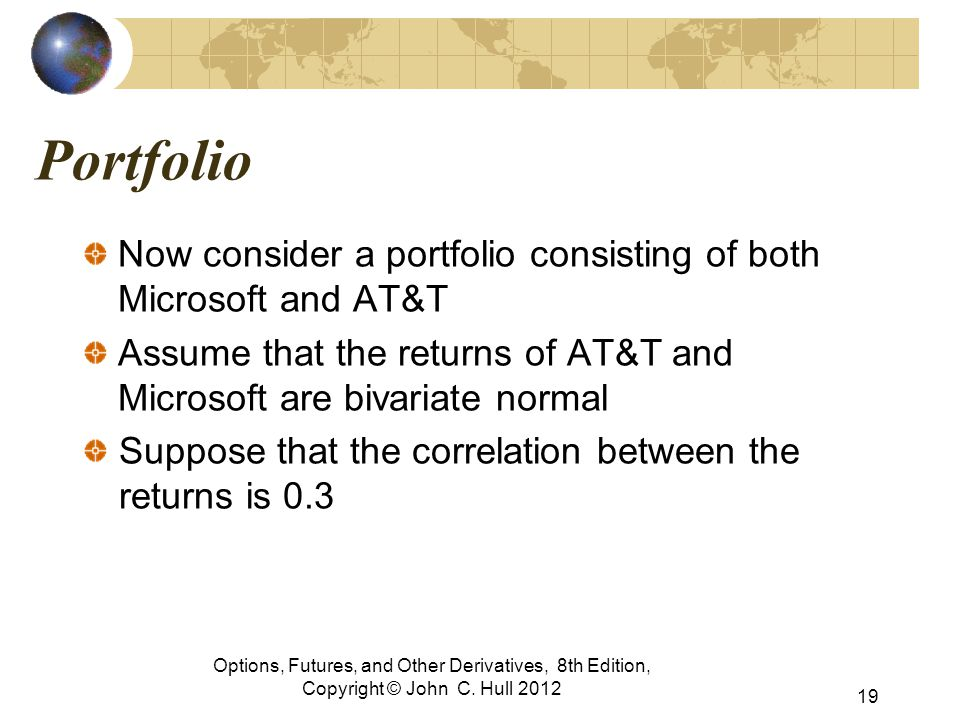 Portfolio Now consider a portfolio consisting of both Microsoft and AT&T. Assume that the returns of AT&T and Microsoft are bivariate normal.