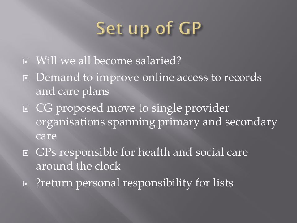 Set up of GP Will we all become salaried