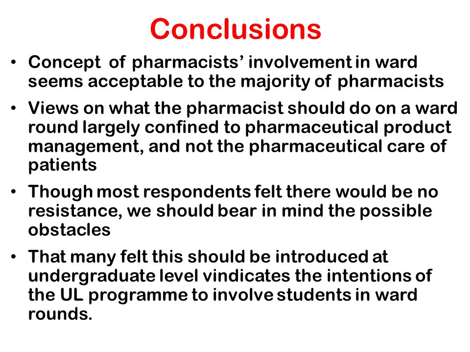 Conclusions Concept of pharmacists' involvement in ward seems acceptable to the majority of pharmacists.