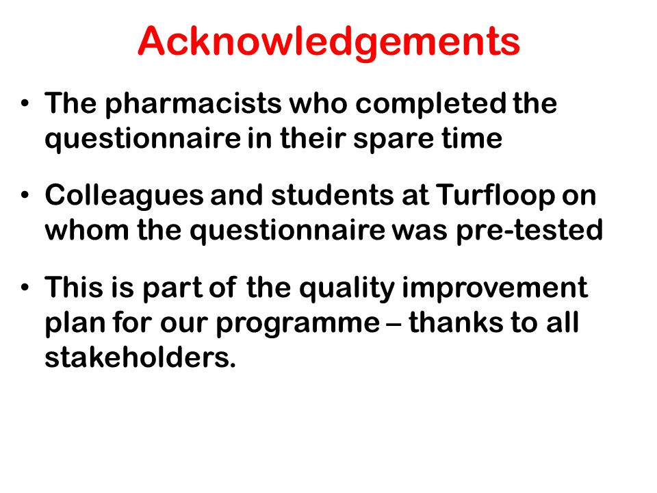 Acknowledgements The pharmacists who completed the questionnaire in their spare time.