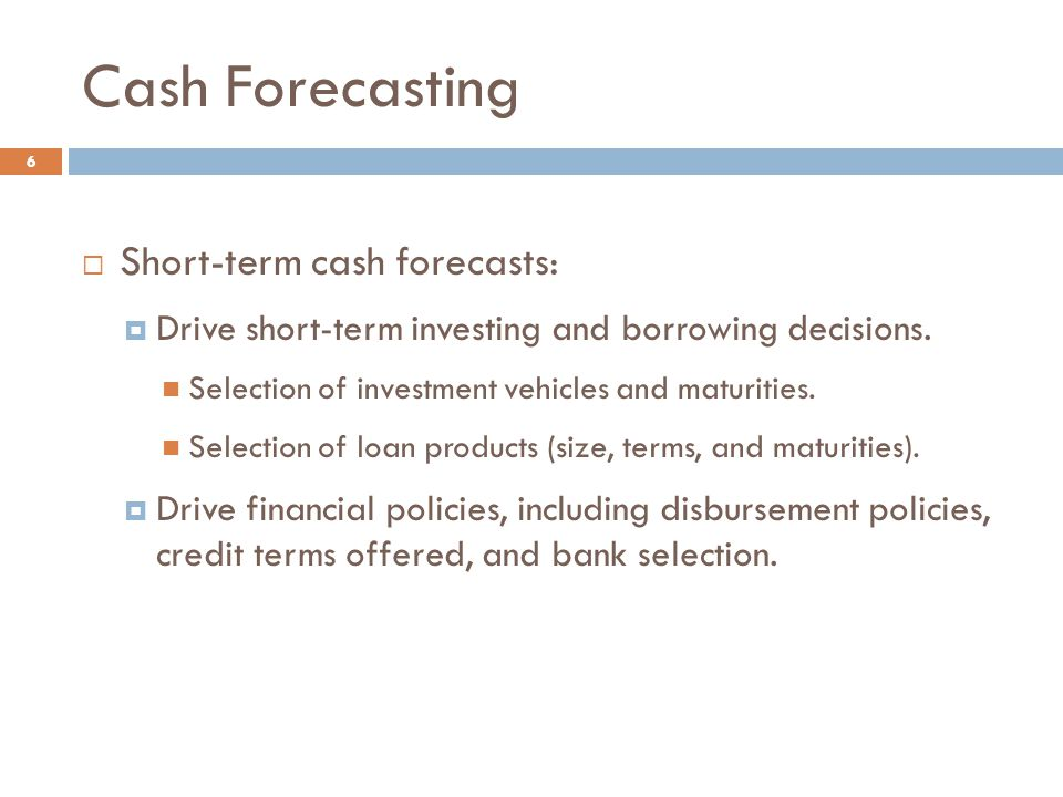 Cash Forecasting Short-term cash forecasts:
