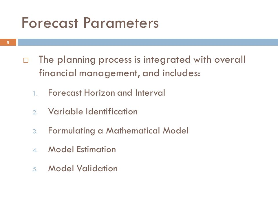 Forecast Parameters The planning process is integrated with overall financial management, and includes: