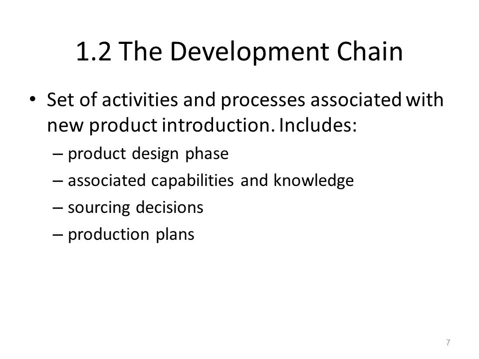1.2 The Development Chain Set of activities and processes associated with new product introduction. Includes:
