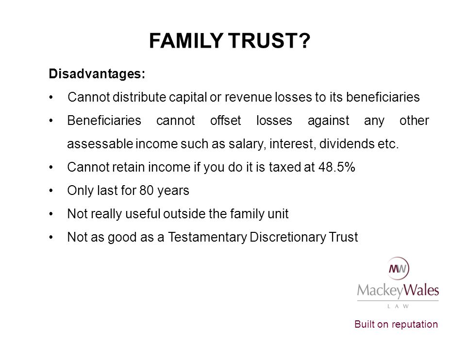 FAMILY TRUST Disadvantages: