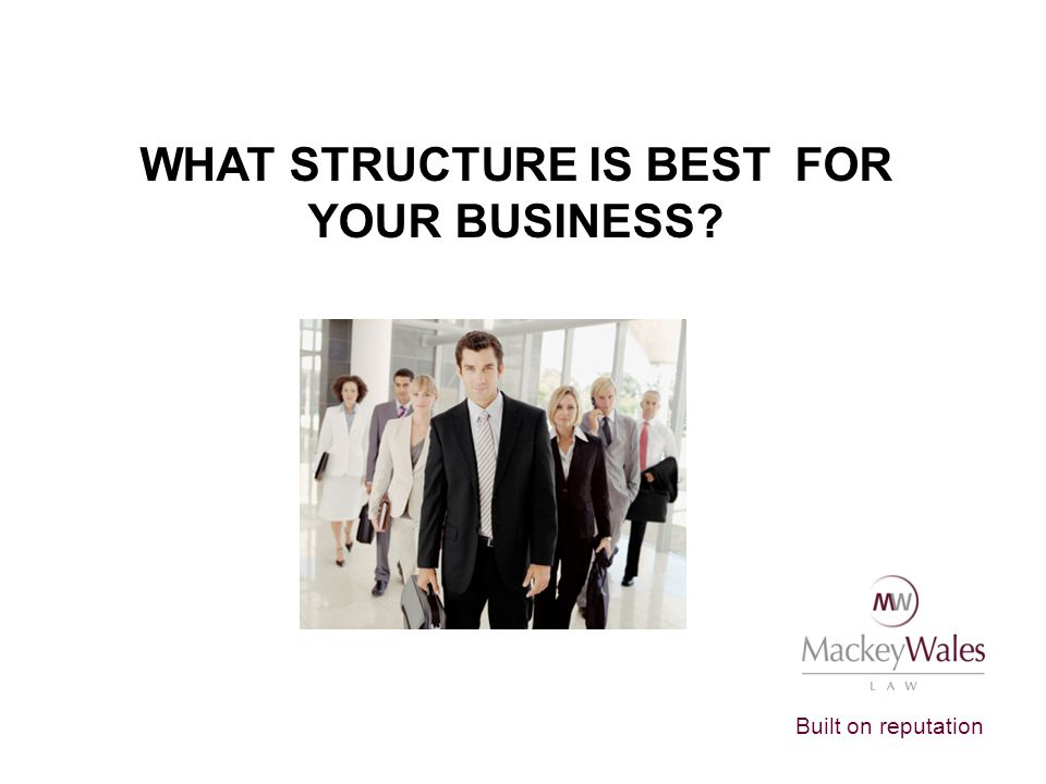 WHAT STRUCTURE IS BEST FOR YOUR BUSINESS