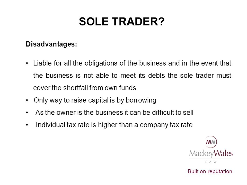 SOLE TRADER Disadvantages:
