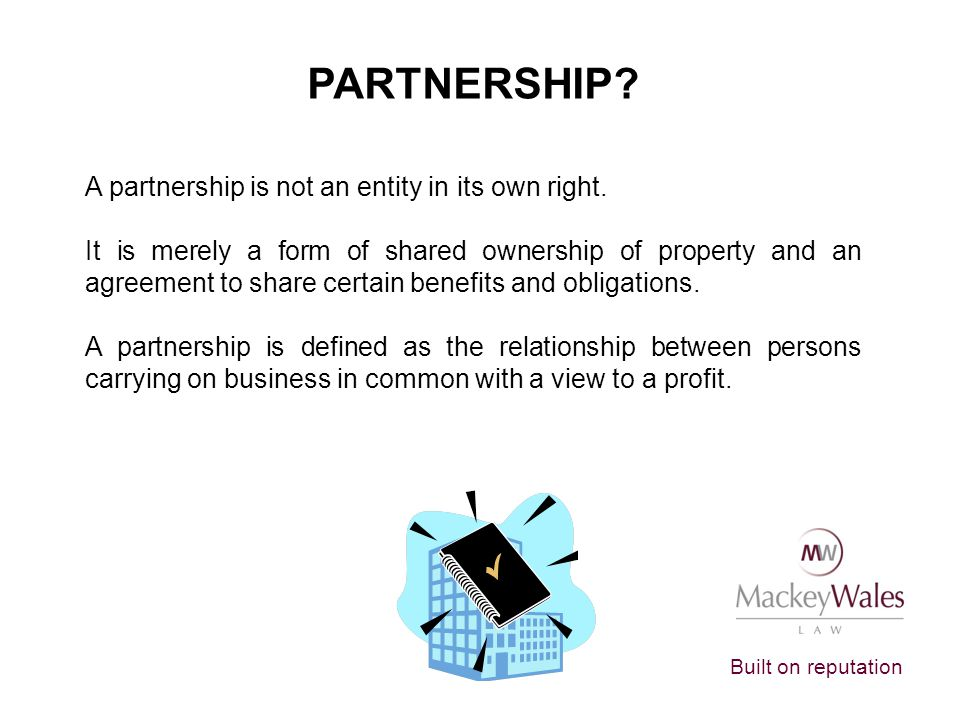 PARTNERSHIP A partnership is not an entity in its own right.