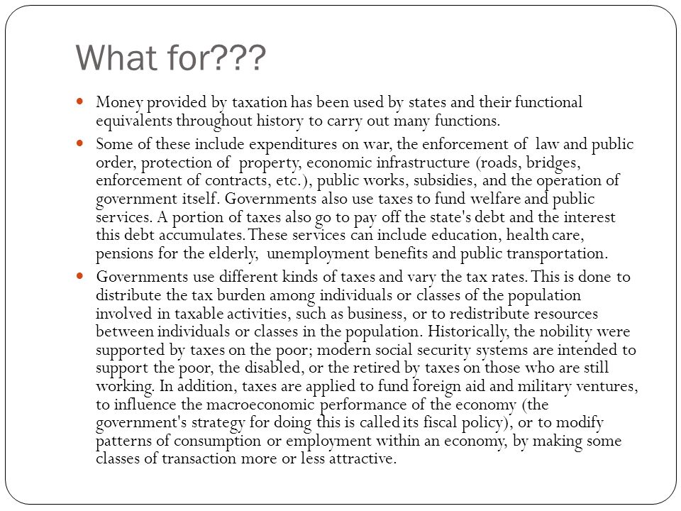 What for Money provided by taxation has been used by states and their functional equivalents throughout history to carry out many functions.