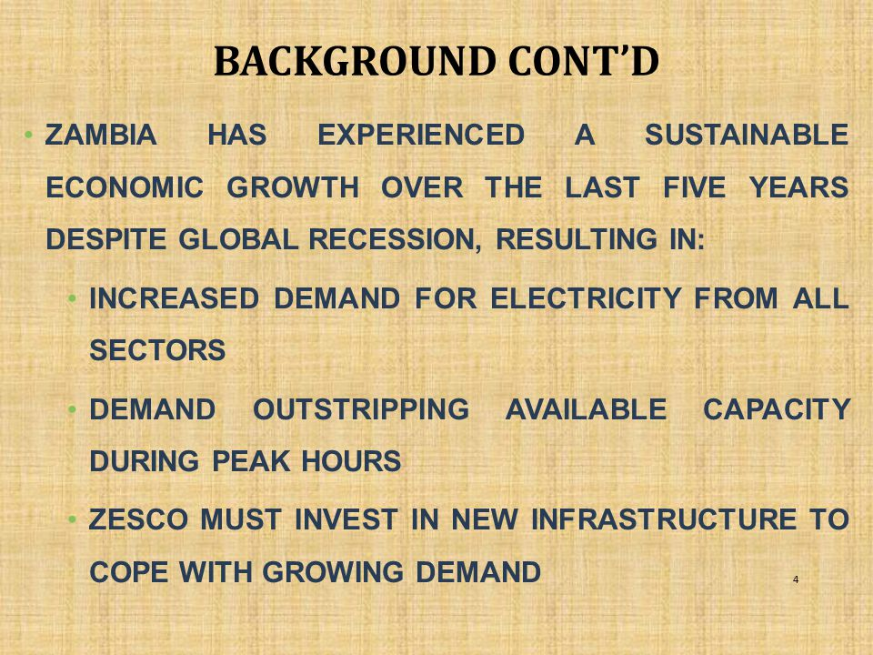 background CONT'D ZAMBIA HAS EXPERIENCED A SUSTAINABLE ECONOMIC GROWTH OVER THE LAST FIVE YEARS DESPITE GLOBAL RECESSION, RESULTING IN: