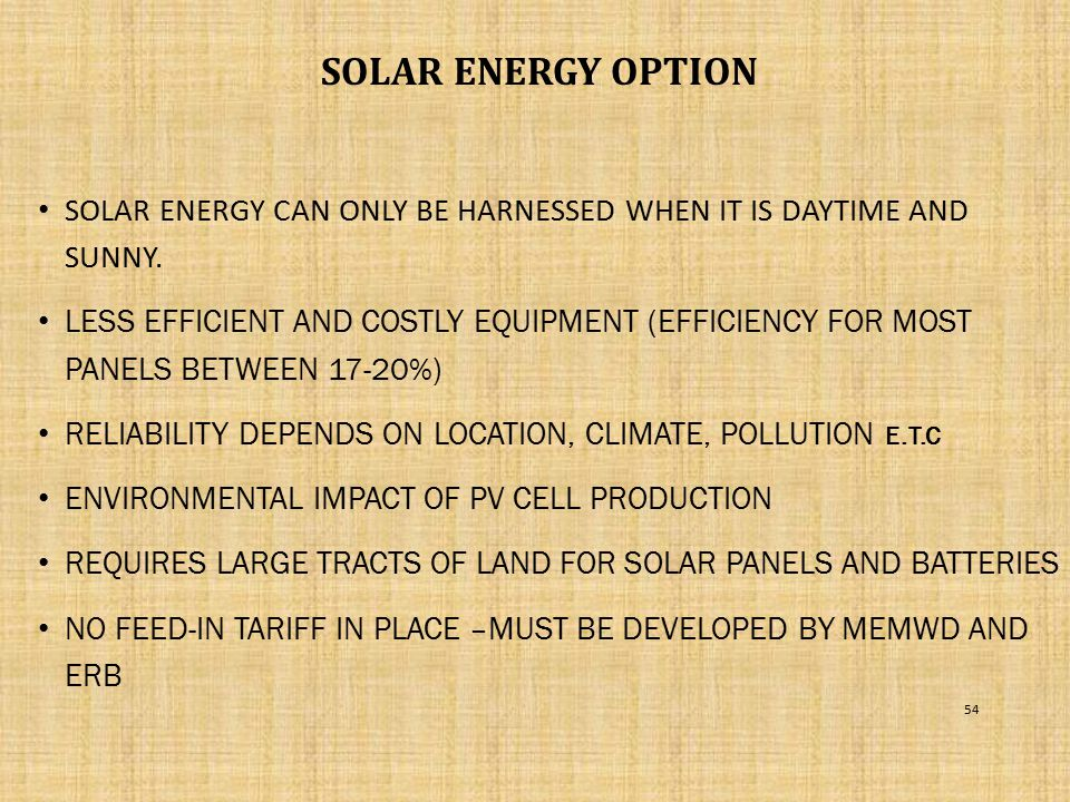 SOLAR ENERGY OPTION Solar energy can only be harnessed when it is daytime and sunny.