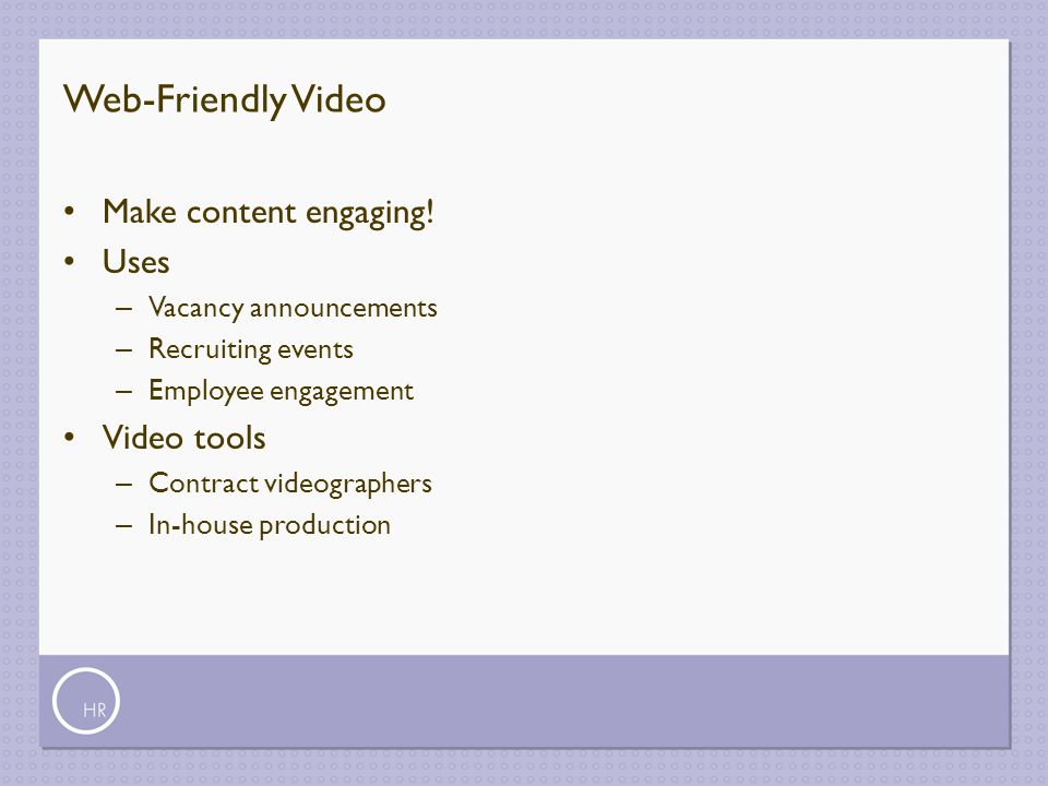 Web-Friendly Video Make content engaging! Uses Video tools