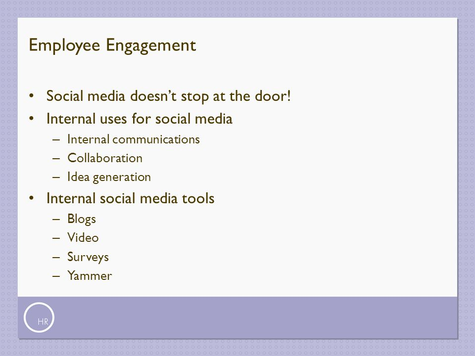 Employee Engagement Social media doesn't stop at the door!