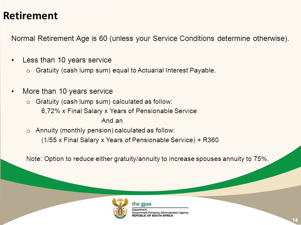 Retirement Normal Retirement Age is 60 (unless your Service Conditions determine otherwise). Less than 10 years service.