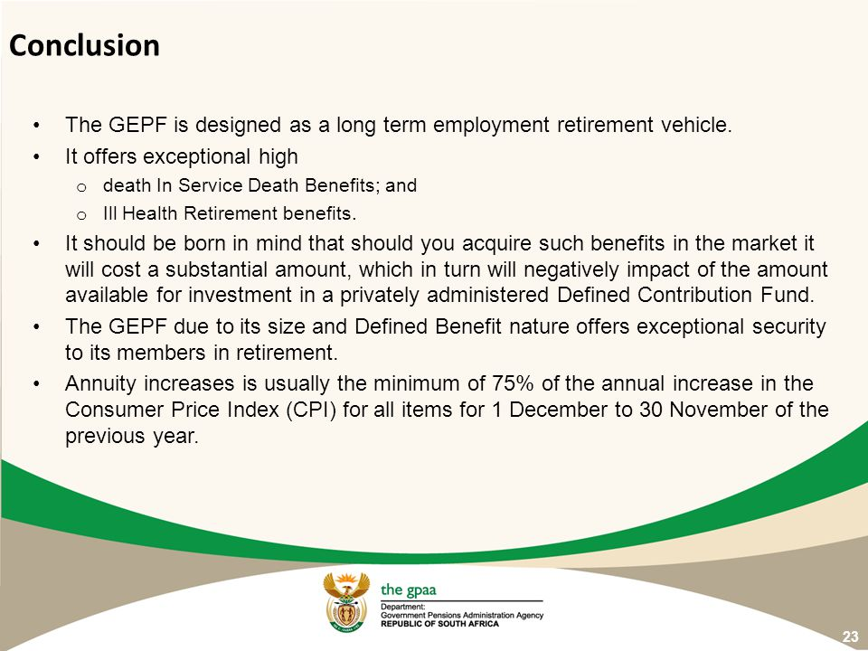 Conclusion The GEPF is designed as a long term employment retirement vehicle. It offers exceptional high.
