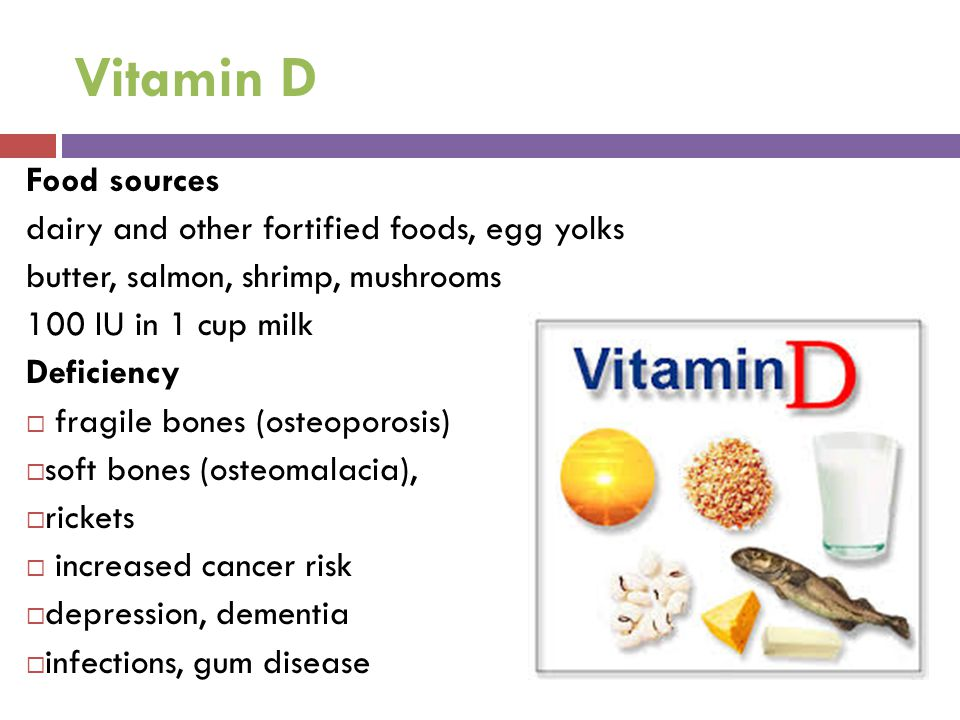 Vitamin D Food sources dairy and other fortified foods, egg yolks