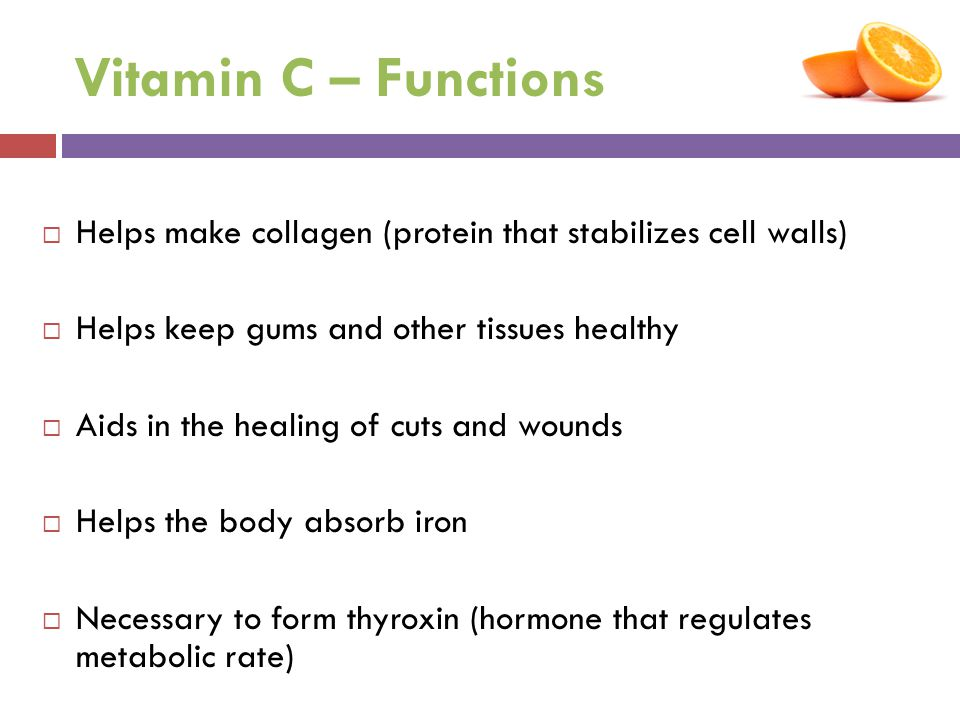 Vitamin C – Functions Helps make collagen (protein that stabilizes cell walls) Helps keep gums and other tissues healthy.
