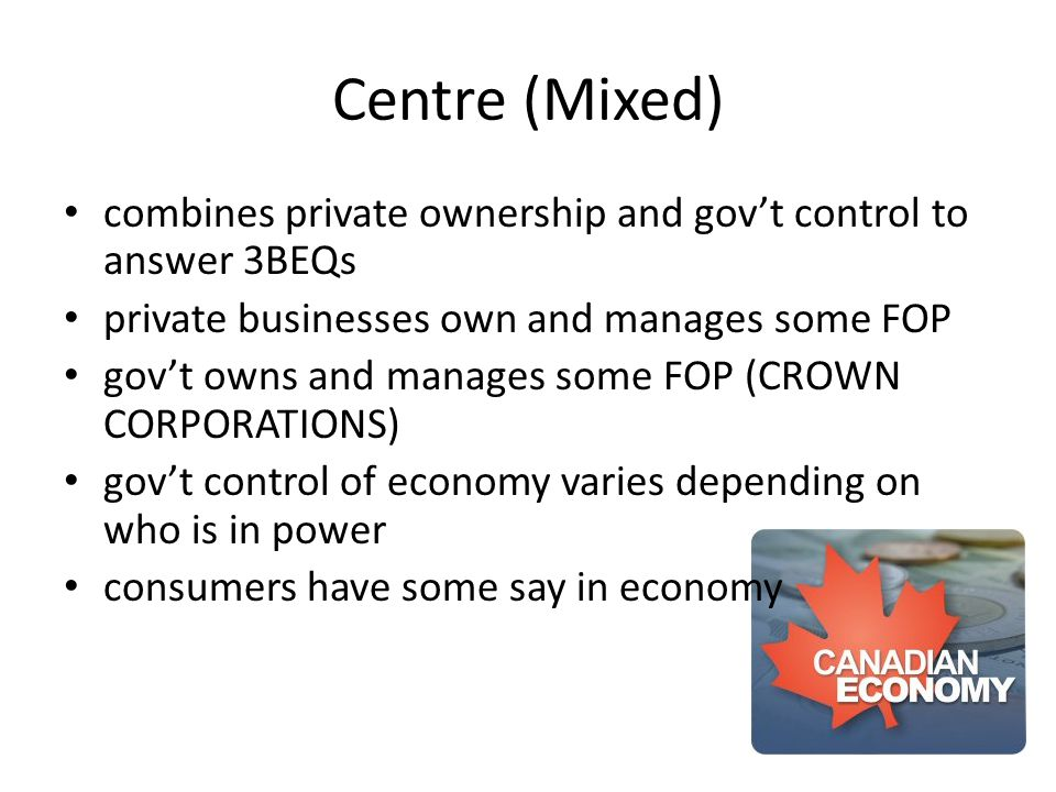 Centre (Mixed) combines private ownership and gov't control to answer 3BEQs. private businesses own and manages some FOP.