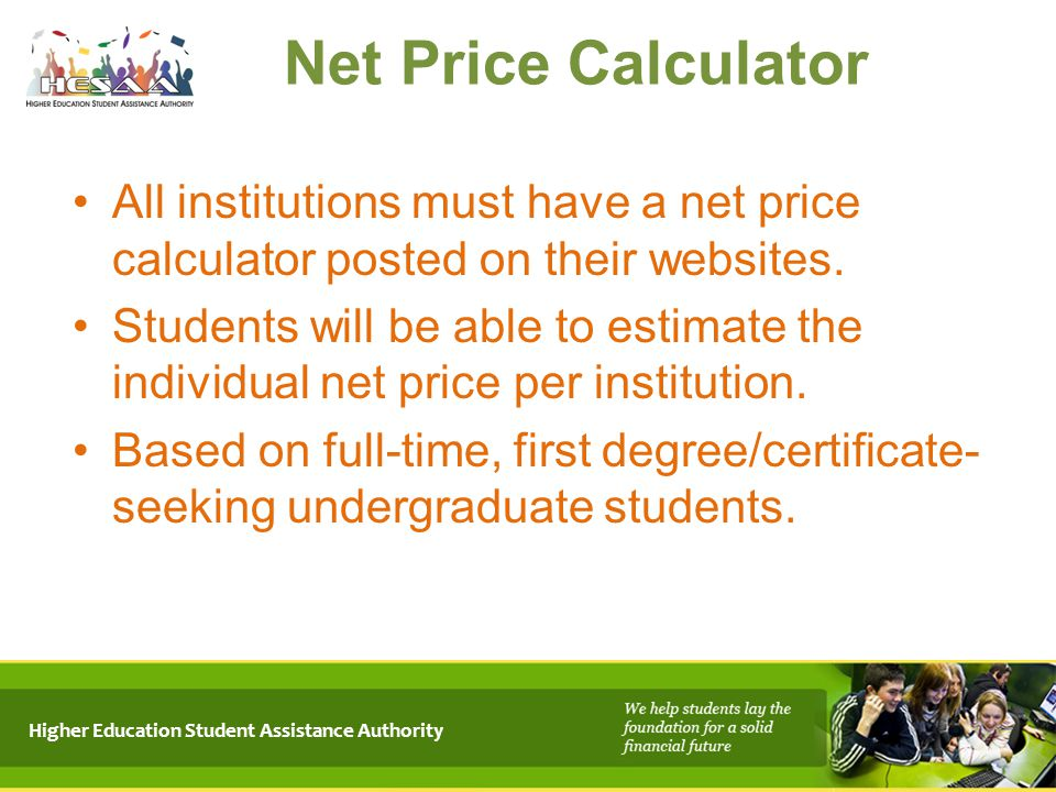 4/15/2017 Net Price Calculator. All institutions must have a net price calculator posted on their websites.