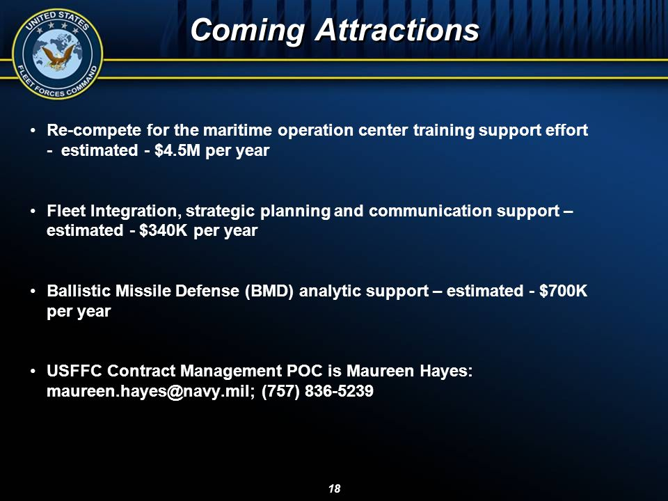 Coming Attractions Re-compete for the maritime operation center training support effort - estimated - $4.5M per year.