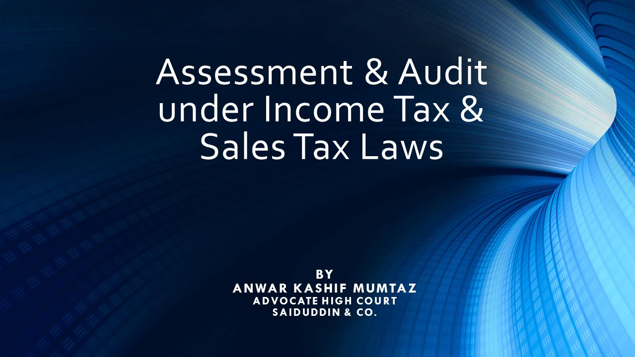 Assessment & Audit under Income Tax & Sales Tax Laws