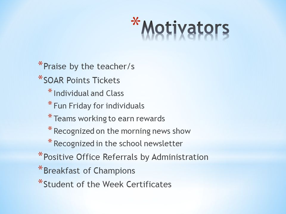Motivators Praise by the teacher/s SOAR Points Tickets