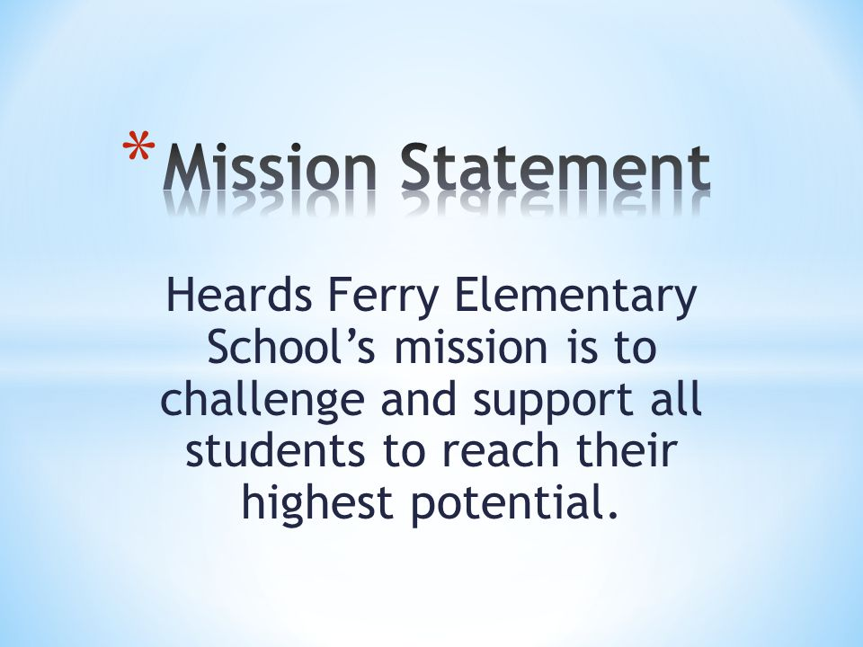 Mission Statement Heards Ferry Elementary School's mission is to challenge and support all students to reach their highest potential.