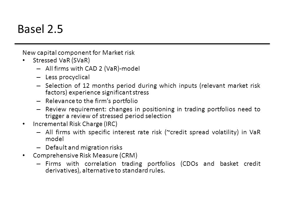 Basel 2.5 New capital component for Market risk Stressed VaR (SVaR)
