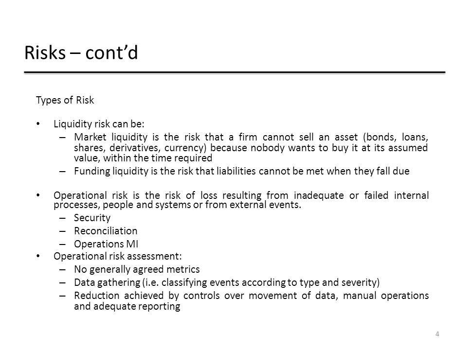 Risks – cont'd Types of Risk Liquidity risk can be: