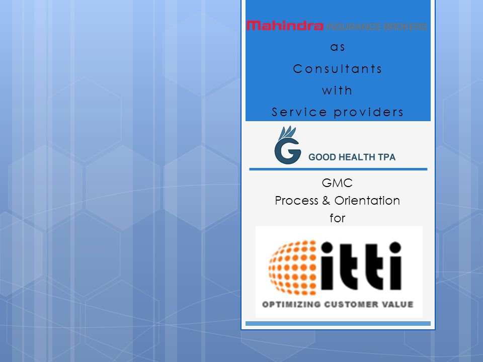 as Consultants with Service providers GMC Process & Orientation for
