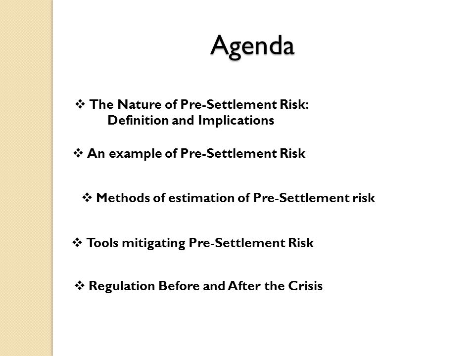 Agenda The Nature of Pre-Settlement Risk: Definition and Implications