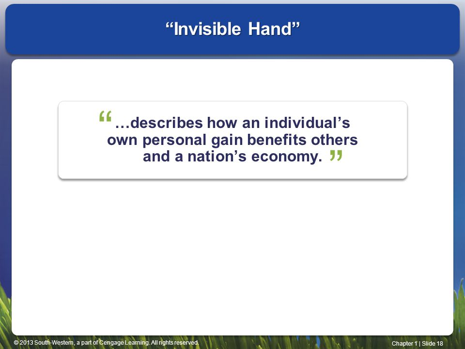 Invisible Hand …describes how an individual's own personal gain benefits others and a nation's economy.