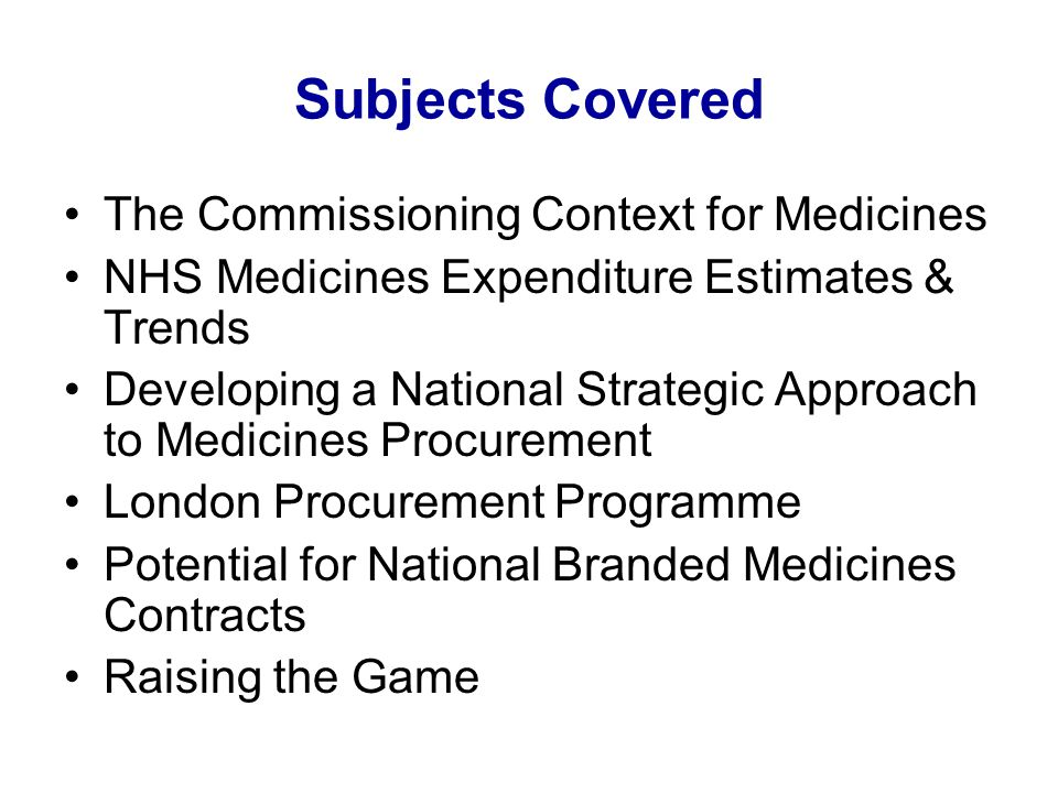 Subjects Covered The Commissioning Context for Medicines