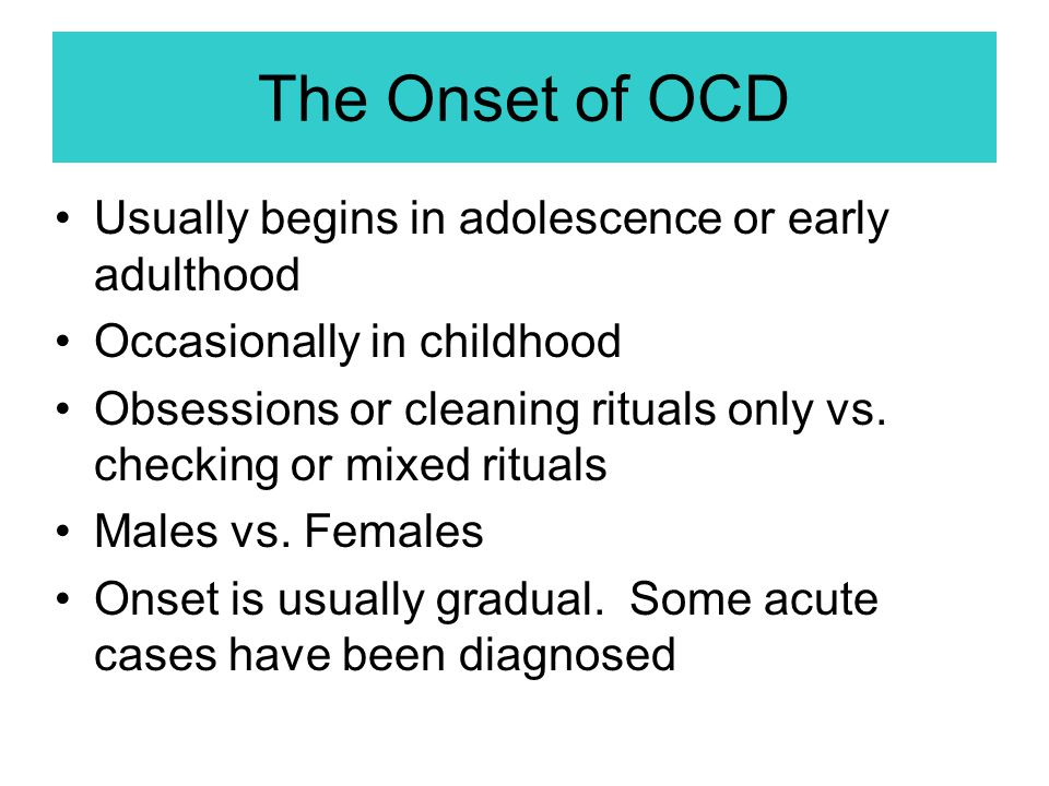 The Onset of OCD Usually begins in adolescence or early adulthood