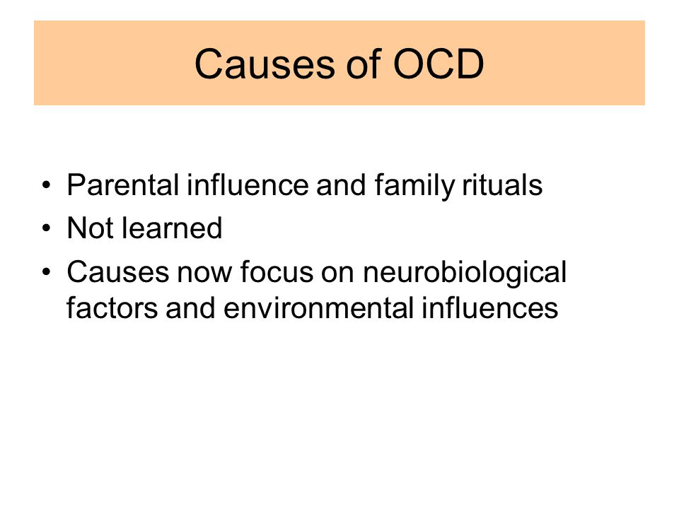 Causes of OCD Parental influence and family rituals Not learned